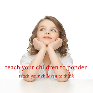 teach your children to ponder