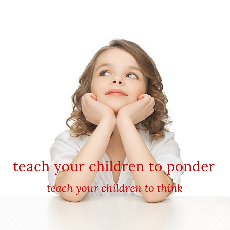 Teach your Children to Ponder; Teach your Children to Think