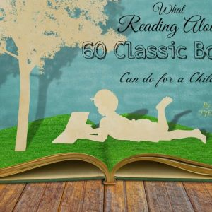 What Reading Aloud 60 Classic Books Can Do for a Child